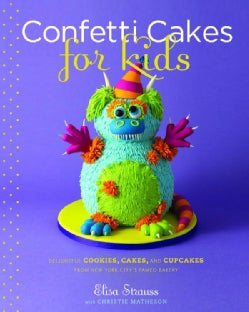 Confetti Cakes for Kids: Delightful Cookies, Cakes, and Cupcakes from New York City's Famed Bakery (Hardcover)
