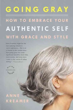Going Gray: How to Embrace Your Authentic Self with Grace and Style (Paperback)
