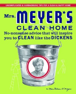 Mrs. Meyer's Clean Home: No-nonsense Advice That Will Inspire You to Clean Like the Dickens (Hardcover)