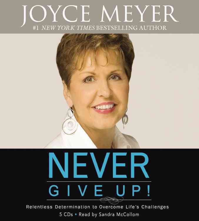 Never Give Up!: Relentless Determination to Overcome Life's Challenges (CD-Audio)