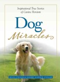 Dog Miracles: Inspirational and True Stories of Canine Heroism (Paperback)