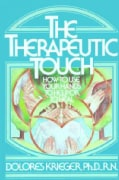 The Therapeutic Touch: How to Use Your Hands to Help to Heal (Paperback)