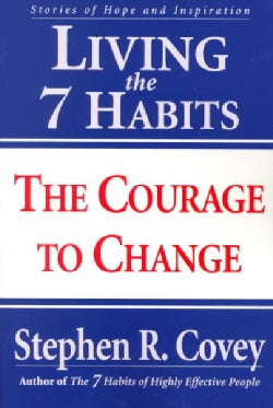 Living the 7 Habits: The Courage to Change (Paperback)