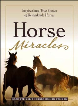 Horse Miracles: Inspirational True Stories of Remarkable Horses (Paperback)