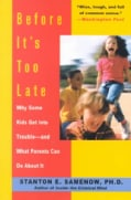 Before It's Too Late: Why Some Kids Get into Trouble-And What Parents Can Do About It (Paperback)