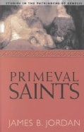 Primeval Saints: Studies in the Patriarchs of Genesis (Paperback)