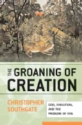 The Groaning of Creation: God, Evolution, and the Problem of Evil (Paperback)