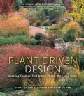 Plant-Driven Design: Creating Gardens That Honor Plants, Place, and Spirit (Hardcover)
