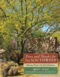 Trees and Shrubs for the Southwest: Woody Plants for Arid Gardens (Hardcover)