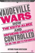 Vaudeville Wars: How the Keith-albee and Orpheum Circuits Controlled the Big-time and Its Performers (Paperback)