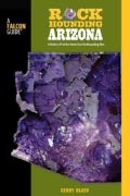FalconGuide Rockhounding Arizona: A Guide to 75 of Arizona's Best Rockhounding Sites (Paperback)