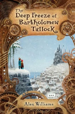 The Deep Freeze of Bartholomew Tullock (Hardcover)