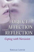 The Object of My Affection Is in My Reflection: Coping with Narcissists (Paperback)
