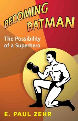 Becoming Batman: The Possibility of a Superhero (Hardcover)