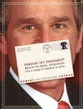 Pardon My President: Ready-to-mail Apologies for 8 Years of George W. Bush (Paperback)