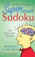 Will Shortz Presents Super Smart Sudoku: 150 Fast, Fun Puzzles (Paperback)