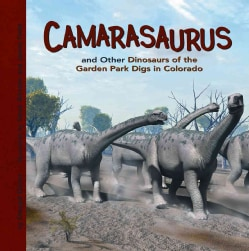 Camarasaurus and Other Dinosaurs of the Garden Park Digs in Colorado (Hardcover)