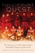 Full Court Quest: The Girls from Fort Shaw Indian School Basketball Champions of the World (Hardcover)