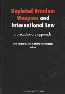 Depleted Uranium Weapons and International Law: A Precautionary Approach (Hardcover)