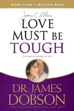 Love Must Be Tough: New Hope for Marriages in Crisis (Paperback)