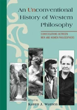 An Unconventional History of Western Philosophy: Conversations Between Men and Women Philosophers (Paperback)