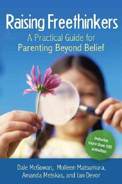Raising Freethinkers: A Practical Guide for Parenting Beyond Belief (Paperback)