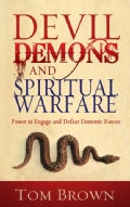 Devil, Demons, and Spiritual Warfare: Power to Engage and Defeat Demonic Forces (Paperback)
