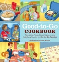 The Good-to-Go Cookbook: Take-Along Food, Quick Suppers, and Satisfying Snacks for On-the-Go Families (Paperback)