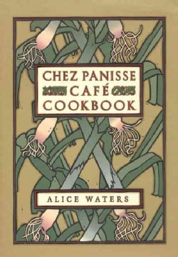 Chez Panisse Cafe Cookbook (Hardcover)