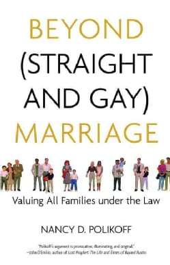 Beyond (Straight and Gay) Marriage: Valuing All Families Under the Law (Paperback)