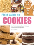 Field Guide to Cookies: How to Identify and Bake Virtually Every Cookie Imaginable (Paperback)