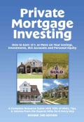 Private Mortgage Investing: How to Earn 12% or More on Your Savings, Investments, IRA Accounts, and Personal Equi... (Paperback)