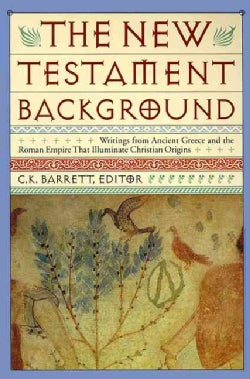 The New Testament Background: Writings from Ancient Greece and the Roman Empire That Illuminate Christian Origins (Paperback)