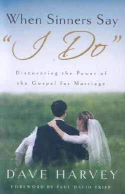 """When Sinners Say """"I Do"""": Discovering the Power of the Gospel for Marriage (Paperback)"""