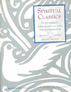 Spiritual Classics: Selected Readings for Individuals and Groups on the Twelve Spiritual Disciplines (Paperback)