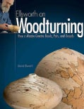 Ellsworth on Woodturning: How a Master Creates Bowls, Pots, and Vessels (Paperback)