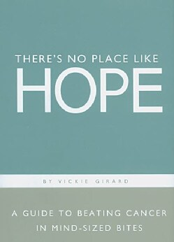 There's No Place Like Hope: A Guide to Beating Cancer in Mind-sized Bites (Hardcover)