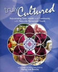 Truly Cultured: Rejuvenating Taste, Health and Community With Naturally Fermented Foods (Paperback)