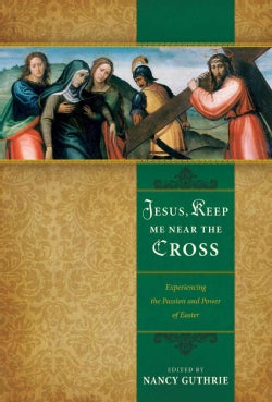 Jesus, Keep Me Near the Cross: Experiencing the Passion and Power of Easter (Paperback)