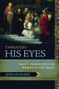 Through His Eyes: God's Perspective on Women in the Bible (Paperback)