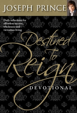 Destined to Reign Devotional: Daily Reflections Fo Effortless Success, Wholeness, and Victorious Living (Hardcover)