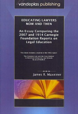 Educating Lawyers Now And Then: An Essay Comparing the 2007 and 1914 Carnegie Foundation Reports on Legal Educati... (Paperback)