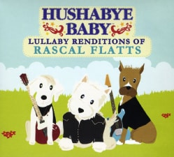 Rascal Flatts - Hushabye Baby: Lullaby Renditions of Rascal Flatts