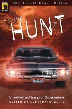 In the Hunt: Unauthorized Essays on Supernatural (Paperback)
