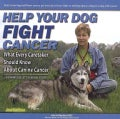 Help Your Dog Fight Cancer: What Every Caretaker Should Know About Canine Cancer, Featuring Bullet's Survival Story (Paperback)