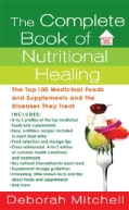 The Complete Book of Nutritional Healing: The Top 100 Medicinal Foods and Supplements and the Diseases They Treat (Paperback)