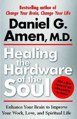 Healing the Hardware of the Soul: Enhance Your Brain to Improve Your Work, Love, and Spiritual Life (Paperback)
