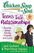 Chicken Soup for the Soul Teens Talk Relationships: Stories About Family, Friends, and Love (Paperback)