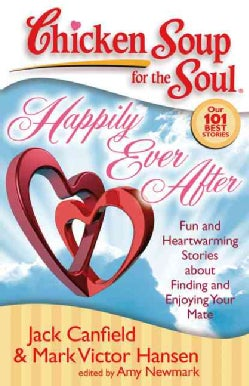 Chicken Soup for the Soul Happily Ever After: Fun and Heartwarming Stories About Finding and Enjoying Your Mate (Paperback)
