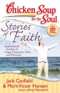 Chicken Soup for the Soul Stories of Faith: Inspirational Stories of Hope, Devotion, Faith and Miracles (Paperback)